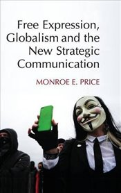 Free Expression, Globalism, and the New Strategic Communication - Price, Monroe E.