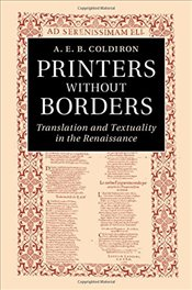 Printers without Borders: Translation and Textuality in the Renaissance - Coldiron, A. E. B.