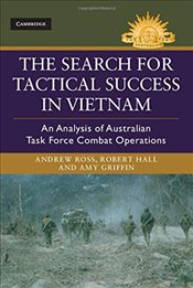 Search for Tactical Success in Vietnam : An Analysis of Australian Task Force Combat Operations - Ross, Andrew