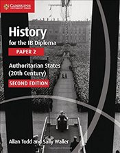History for the IB Diploma Paper 2 Authoritarian States (20th Century) - Todd, Allan