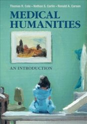 Medical Humanities: An Introduction - COLE, THOMAS R.