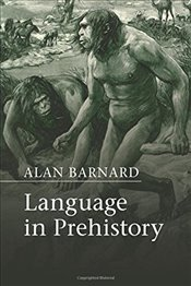 Language in Prehistory : Approaches to the Evolution of Language - Barnard, Alan