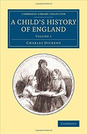 Childs History of England: Volume 1 (Cambridge Library Collection - Education) - Dickens, Charles