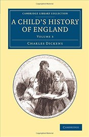 Childs History of England: Volume 3 (Cambridge Library Collection - Education) - Dickens, Charles