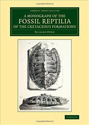 Monograph on the Fossil Reptilia of the Cretaceous Formations : Cambridge Library Collection - Monog - Owen, Richard