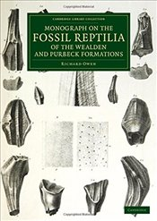 Monograph on the Fossil Reptilia of the Wealden and Purbeck Formations (Cambridge Library Collection - Owen, Richard