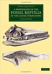 Monograph of the Fossil Reptilia of the Liassic Formations (Cambridge Library Collection - Monograph - Owen, Richard