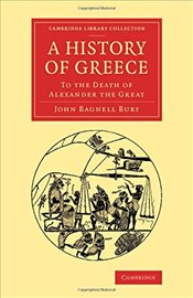 History of Greece : To the Death of Alexander the Great (Cambridge Library Collection - Classics) - Bury, John Bagnell