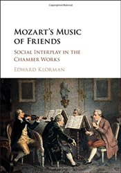Mozarts Music of Friends : Social Interplay in the Chamber Works - Klorman, Edward