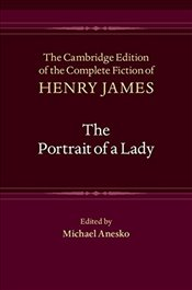Portrait of a Lady : The Cambridge Edition of the Complete Fiction of Henry James - James, Henry