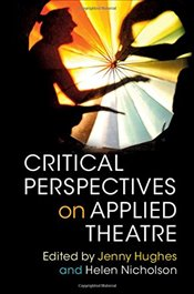 Critical Perspectives on Applied Theatre - Hughes, Jenny