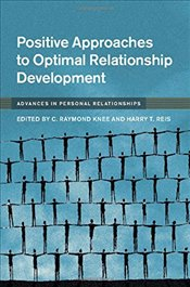 Positive Approaches to Optimal Relationship Development : Advances in Personal Relationships - Knee, C. Raymond