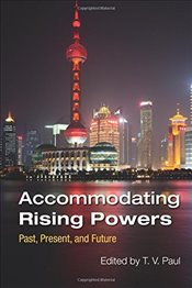 Accommodating Rising Powers : Past, Present, and Future - Paul, T. V.