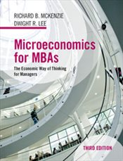Microeconomics for MBAs : The Economic Way of Thinking for Managers 3rd Edition - McKenzie, Richard B.