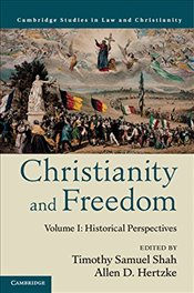 Christianity and Freedom : Volume 1, Historical Perspectives  - Shah, Timothy Samuel