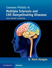 Common Pitfalls in Multiple Sclerosis and CNS Demyelinating Diseases : Case-Based Learning - Keegan, B. Mark