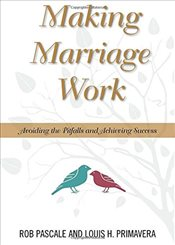 Making Marriage Work : Avoiding the Pitfalls and Achieving Success - Pascale, Rob