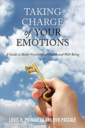 Taking Charge of Your Emotions : A Guide to Better Psychological Health and Well-Being - Primavera, Louis H.