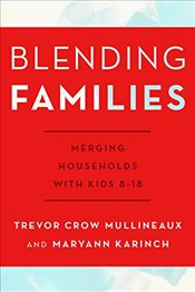 Blending Families : Merging Households with Kids 8-18 - Crow, Trevor
