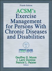 ACSMs Exercise Management for Persons with Chronic Diseases and Disabilities  - Moore, Geoffrey