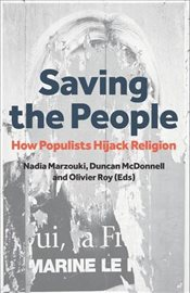 Saving the People : How Populists Hijack Religion - Marzouki, Nadia
