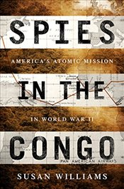 Spies in the Congo : Americas Atomic Mission in World War II - Williams, Susan