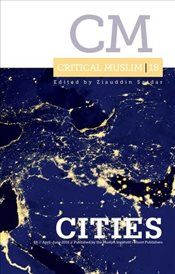 Critical Muslim 18 : Cities - Sardar, Ziauddin