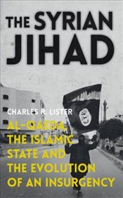 Syrian Jihad : Al-Qaeda, the Islamic State and the Evolution of an Insurgency - Lister, Charles R.