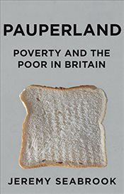 Pauperland : Poverty and the Poor in Britain - Seabrook, Jeremy