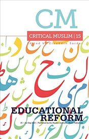 Critical Muslim 15 : Educational Reform - Sardar, Ziauddin