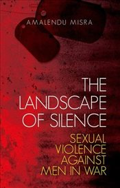 Landscape of Silence : Sexual Violence Against Men in War - Misra, Amalendu