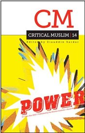 Critical Muslim 14 : Power  - Sardar, Ziauddin