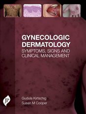 Gynecologic Dermatology : Symptoms, Signs and Clinical Management - Kirtschig, Gudula