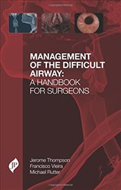 Management of the Difficult Airway : A Handbook for Surgeons - Thompson, Jerome W