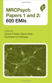MRCPsych Papers 1 and 2 : 600 EMIs - Patel, Ashok G.