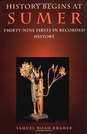 History Begins at Sumer : Thirty-nine Firsts in Recorded History - Kramer, Samuel Noah