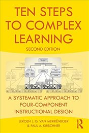 Ten Steps to Complex Learning: A Systematic Approach to Four-Component Instructional Design - Van Merrienboer, Jeroen J. G.