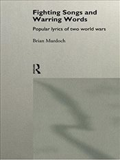 Fighting Songs and Warring Words : Popular Lyrics of Two World Wars - Murdoch, Brian