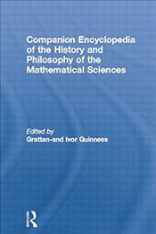 Companion Encyclopedia of the History and Philosophy of the Mathematical Sciences   - Grattan-Guinness, Ivor