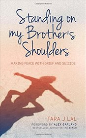 Standing on My Brothers Shoulders : Making Peace with Grief and Suicide - Lal, Tara J.