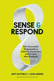 Sense and Respond: How Successful Organizations Listen to Customers and Create New Products Continuo - Gothelf, Jeff