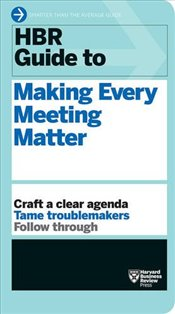 HBR Guide to Making Every Meeting Matter (HBR Guide Series) - Harvard Business Review