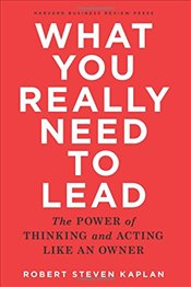 What You Really Need to Lead - Kaplan, Robert S.