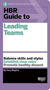 HBR Guide to Leading Teams - Shapiro, Mary