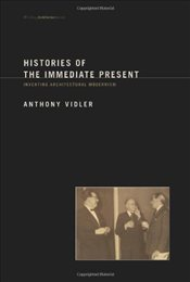Histories of the Immediate Present: Inventing Architectural Modernism - Vidler, Anthony