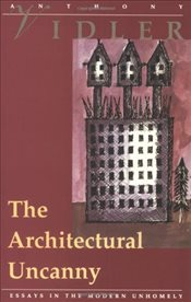 Architectural Uncanny: Essays in the Modern Unhomely - Vidler, Anthony