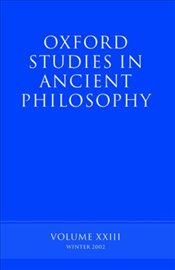 Oxford Studies in Ancient Philosophy: Volume XXIII : Winter 2002 (v.23) - Sedley, David