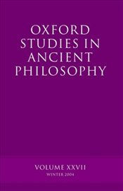 Oxford Studies In Ancient Philosophy : Volume XXVII : Winter 2004 (v.27) - Sedley, David