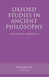 Oxford Studies in Ancient Philosophy : Volume XL : Summer 2011 (v.40) : Essays In Memory Of Michael - Inwood, Brad