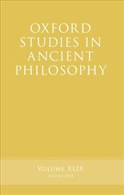 Oxford Studies in Ancient Philosophy : Volume XLIX : Winter 2015 (v.49) - Inwood, Brad